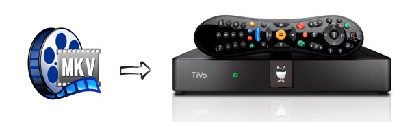 stream MKV movies from a Windows or Mac computer to TiVo